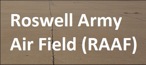 Roswellin maavoimien lentokenttä (RAAF). Roswellin avaruusolennon haastattelut / kuulustelut suoritettiin kyseisessä tukikohdassa.